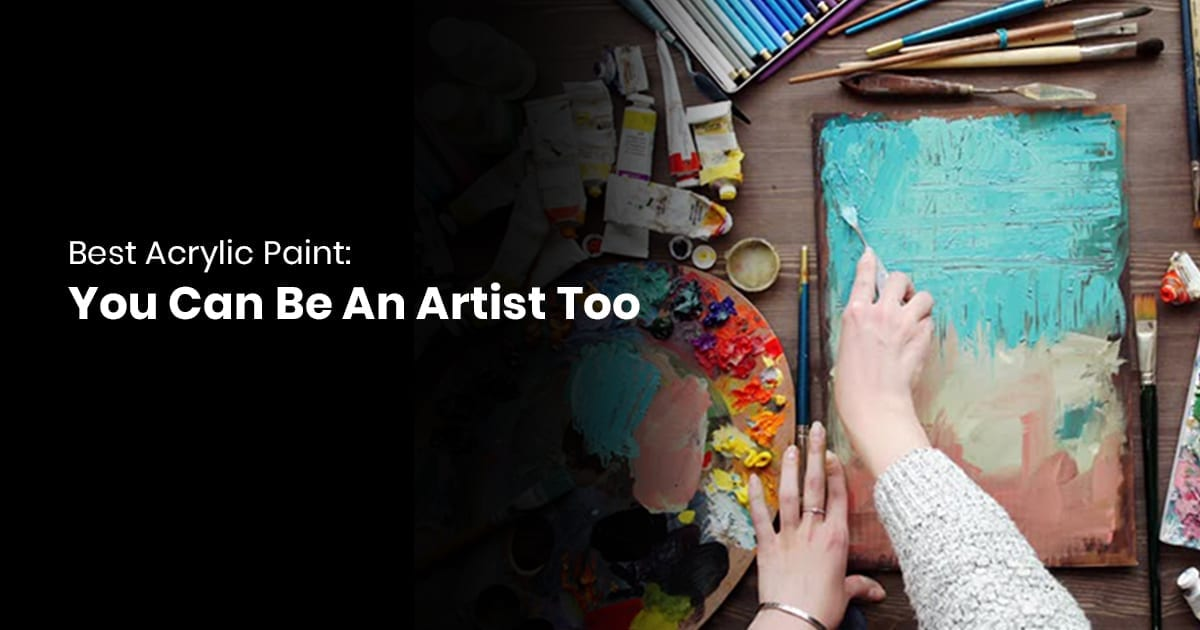 Best Acrylic Paint-You Can Be An Artist Too
