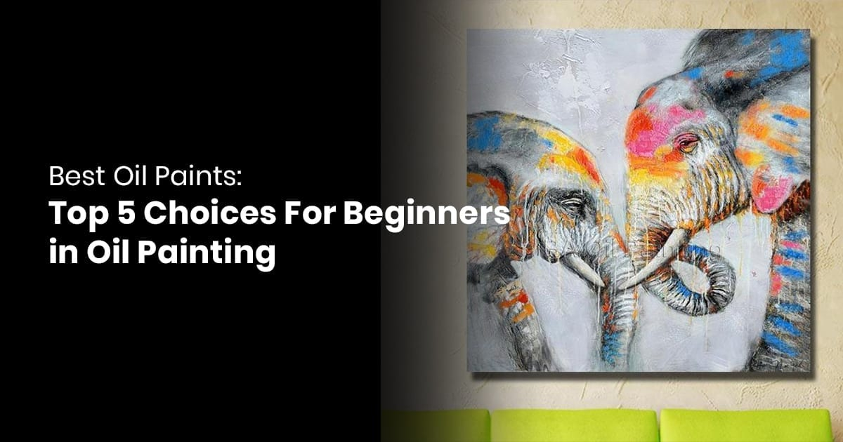 Best Oil Paints: Top 4 Choices For Beginners In Oil Painting
