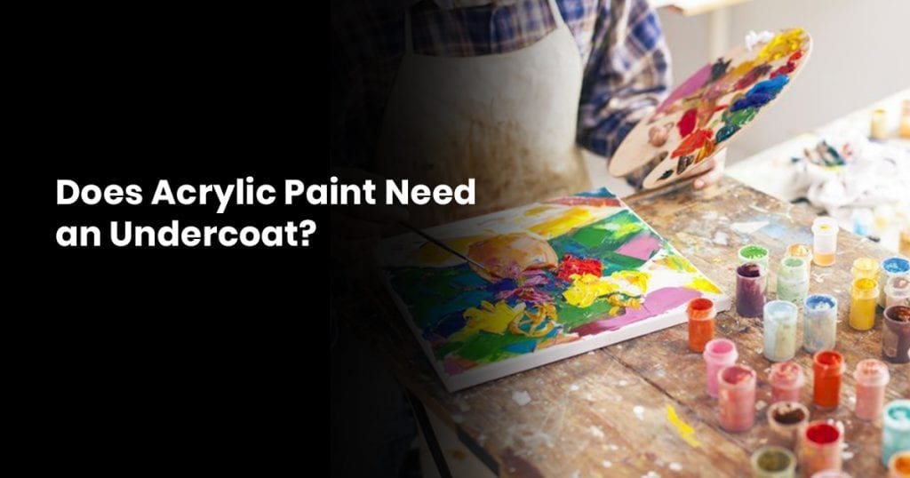 Does Acrylic Paint Need An Undercoat?