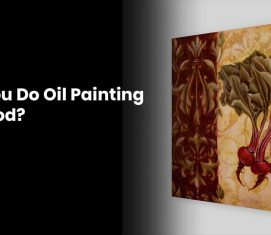 Can You Do Oil Painting On Wood?