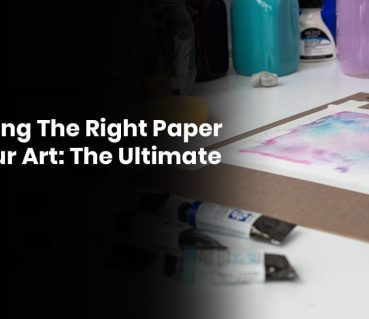 Choosing The Right Paper For Your Art: The Ultimate Guide