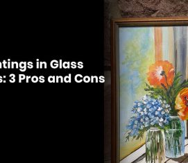 Oil Paintings In Glass Frames: 3 Pros And Cons